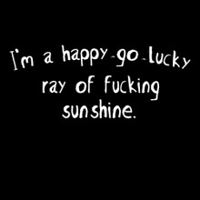 I'm a happy go lucky ray of f#cking sunshine T Shirt