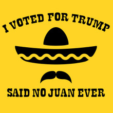 I voted for Trump T-Shirt Said no Juan EVER! Donald Trump