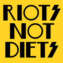 RIOTS NOT DIETS T-Shirt