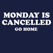 Monday is cancelled T-Shirt