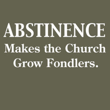 ABSTINENCE makes the church grow fondlers T Shirt
