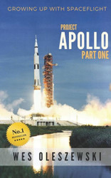Book Growing up with Spaceflight, Project Apollo Part 1, by Wes Oleszewski