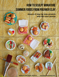 Polymer Clay Tutorial How to Sculpt Miniature Summer Foods from Polymer Clay (Dollhouse, Food Jewelry Tutorial eBook)