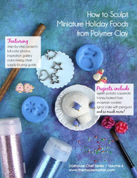 The Holiday Collection - Miniature Food Tutorials, Polymer Clay Tutorials - FIVE DIGITAL eBOOKS