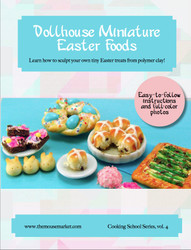 Dollhouse Miniature Easter Foods Tutorial- Miniature Food Tutorial eBook - Cooking School Series