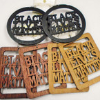 "3"" 3 Color Black Lives Matter Wood Earrings 2 Shapes .52 each"