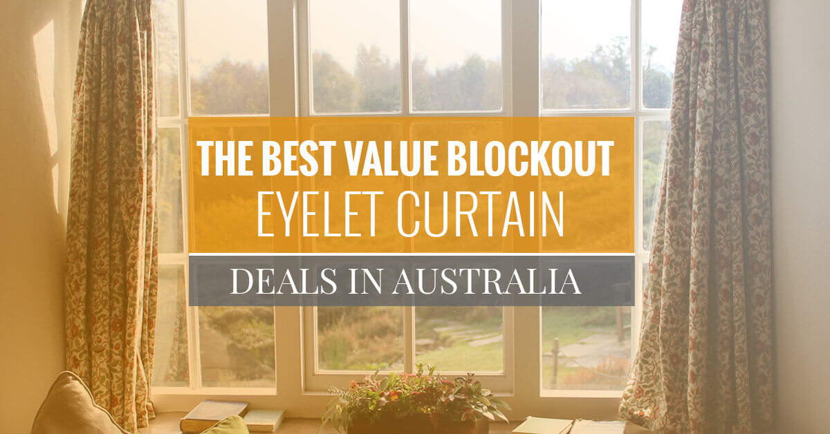 The Best Value Blockout Eyelet Curtain Deals In Australia