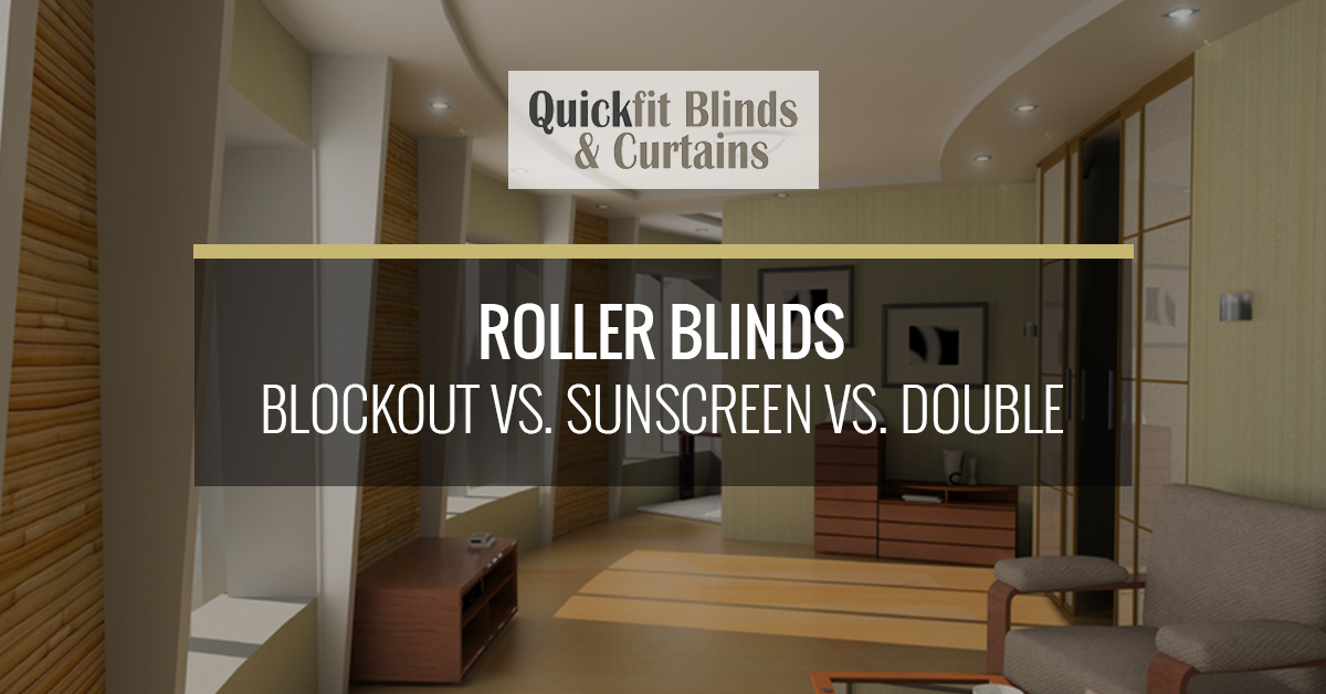 roller blinds blockout vs sunscreen vs double quickfit blinds and curtains - Blinds Vs Curtains