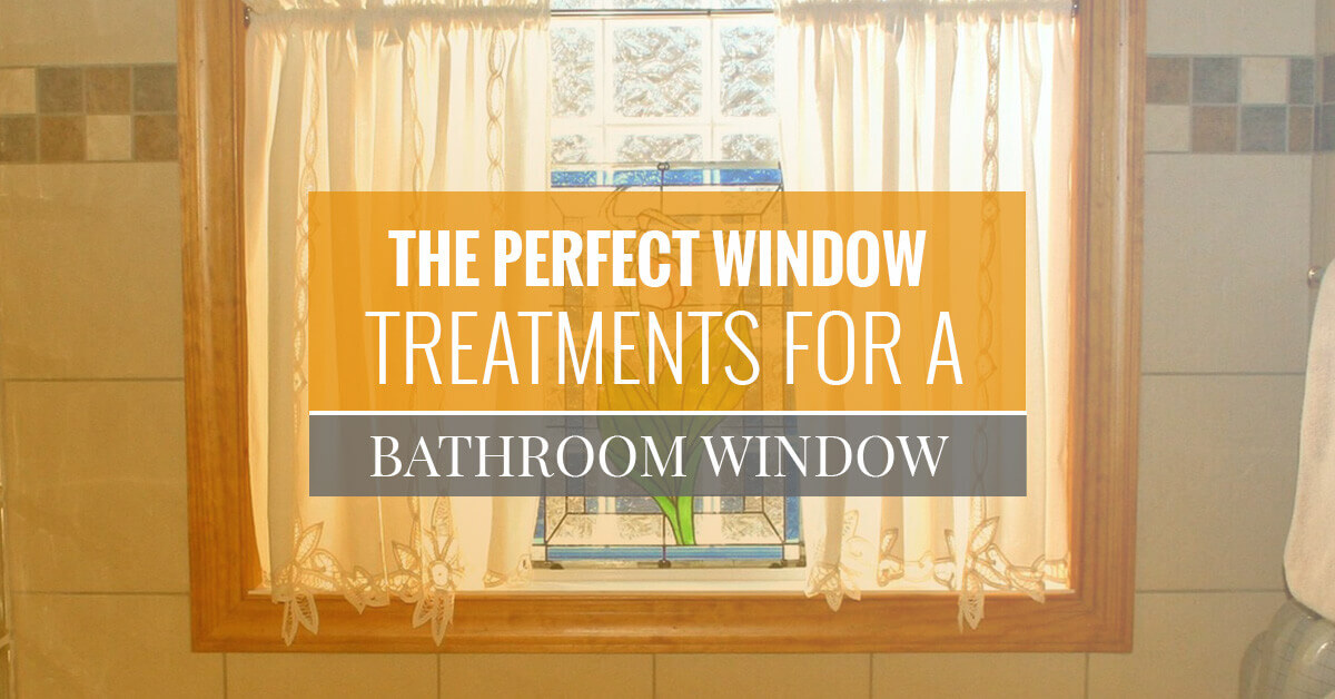 The Perfect Window Treatments For A Bathroom Window