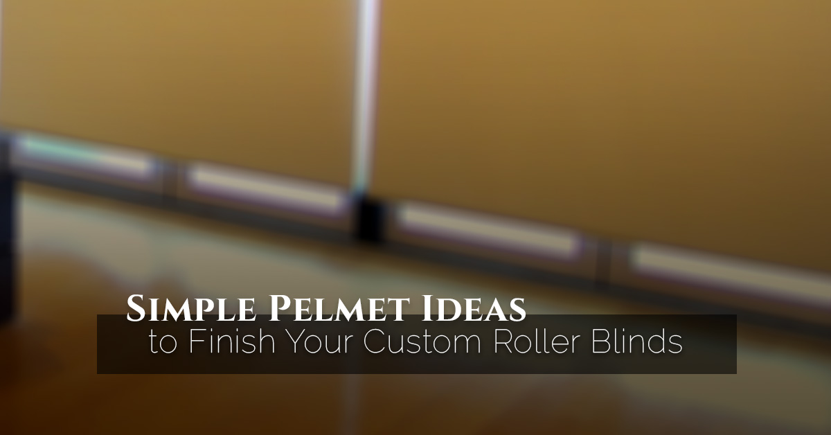 Simple Pelmet Ideas To Finish Your Custom Roller Blinds Quickfit Blinds And Curtains