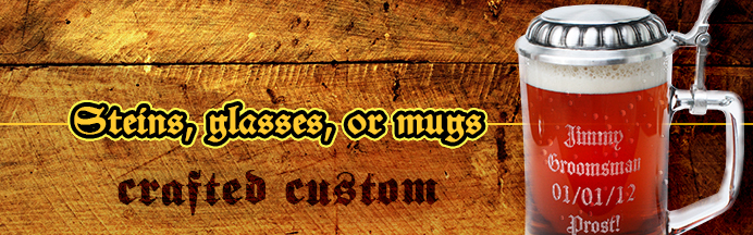 Custom Engraved Steins, Glasses, or Mugs
