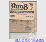 Run8 1865 Window Set - 8-40CW Rail Power Kit HO Scale