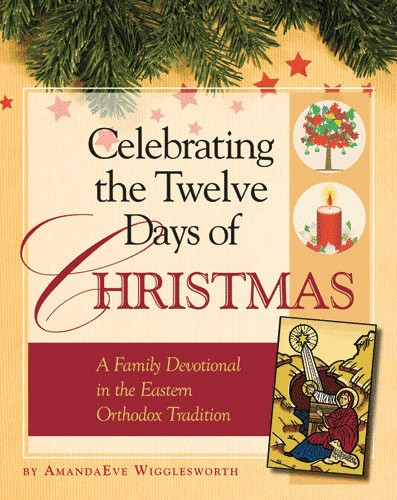 Twelve Days Of Christmas Book.Celebrating The Twelve Days Of Christmas A Family Devotional In The Eastern Orthodox Tradition