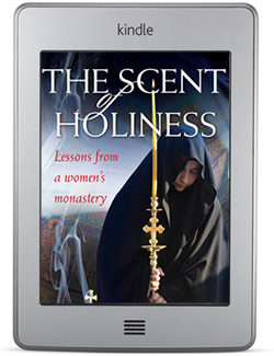 The Scent of Holiness: Lessons from a Womens Monastery