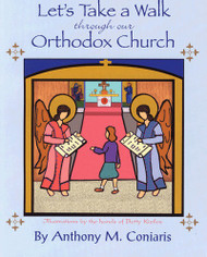 Let's Take a Walk through Our Orthodox Church by by Fr. Anthony M. Coniaris