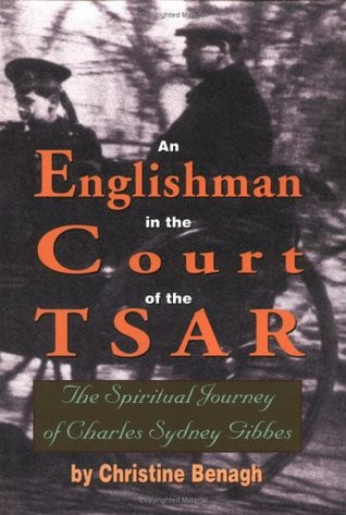 An Englishman in the Court of the Tsar: The Spiritual Journey of Charles Sydney Gibbes by Christine Benagh
