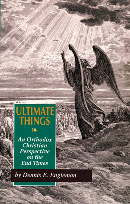 Ultimate Things: An Orthodox Christian Perspective on the End Times by Dennis E. Engleman