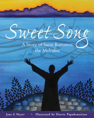 Sweet Song: A Story of Saint Romanos the Melodist by Jane Meyer. Hardcover edition.