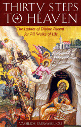 Thirty Steps to Heaven: The Ladder of Divine Ascent for All Walks of Life by Archimandrite Vassilios Papavassiliou