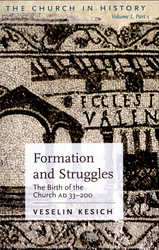 Formation and Struggles (Part I): The Birth of the Church AD 33–200