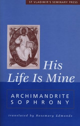 His Life is Mine by by Archimandrite Sophrony