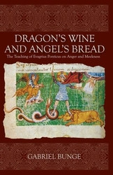 Dragon's Wine and Angel's Bread: The Teaching of Evagrius Ponticus on Anger and Meekness by Fr. Gabriel Bunge