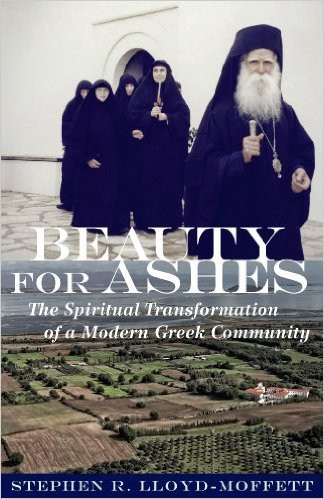Beauty for Ashes: The Spiritual Transformation of a Modern Greek Community by Stephen R. Lloyd-Moffett