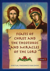Feasts of Christ and the Theotokos and Miracles of the Lord by Spiritual Fragrance Publishing