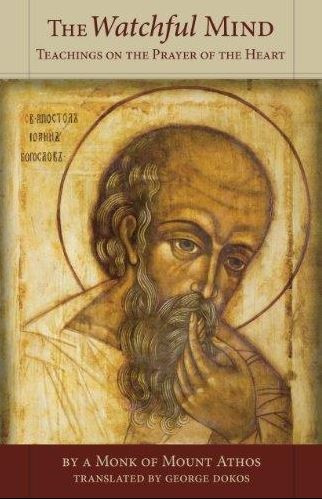 The Watchful Mind: Teachings on the Prayer of the Heart by a Monk of Mount Athos