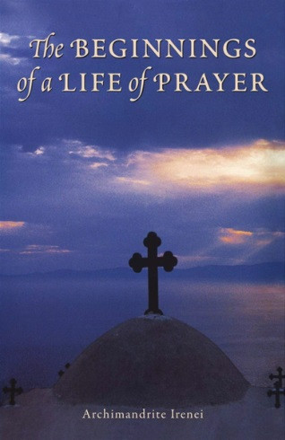 Beginnings of a Life of Prayer by Archimandrite Irenei Steenberg