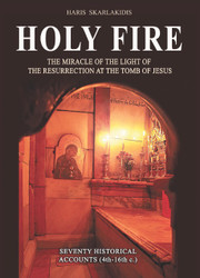 Holy Fire: The Miracle of the Light of the Resurrection at the Tomb of Jesus by Haris Skarlakidis