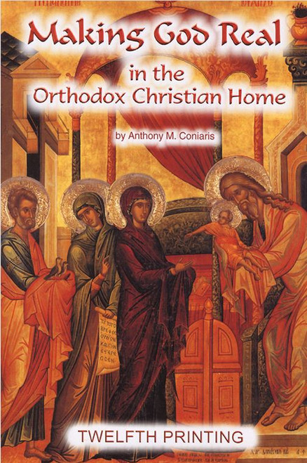 Making God Real in the Orthodox Christian Home by Fr. Anthony Coniaris