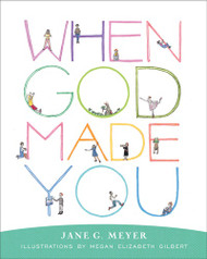 When God Made You by Jane Meyer. What beautiful things was God thinking when He made you?