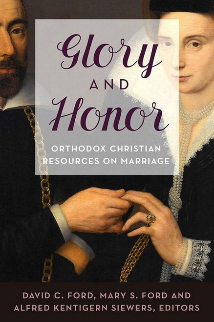 Glory and Honor: Orthodox Christian Resources on Marriage, edited by David C. Ford, Mary S. Ford, and Alfred K. Siewers
