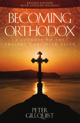 Becoming Orthodox: A Journey to the Ancient Christian Faith by Fr. Peter Gilquist