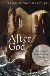 After God: Morality and Bioethics in a Secular Age