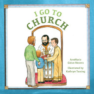 I Go to Church by AnnMarie Gidus-Mecera, illustrated by Kathryn Tussing