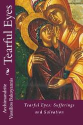 Tearful Eyes: Sufferings & Salvation by by Archimandrite Vassilios Bakoyiannis