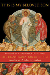 This Is My Beloved Son: The Transfiguration of Christ by Andreas Andreopoulos, Foreword by Metropolitan Kallistos Ware