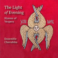 CD Light of Evening: Hymns of Vespers by Ensemble Cherubika