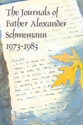 The Journals of Father Alexander Schmemann: 1973-1983
