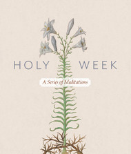 Holy Week: A Series of Meditations