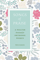 Songs of Praise: A Psalter Devotional for Orthodox Women by Sylvia Leontaritis