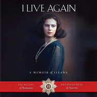 I Live Again: A Memoir of Ileana, Princess of Romania and Archduchess of Austria; Audiobook
