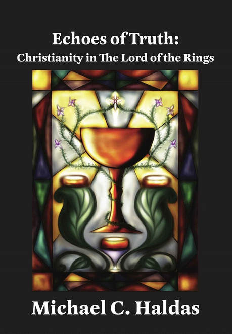 Echoes of Truth: Christianity in The Lord of the Rings by Michael C. Haldas