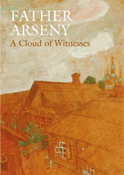 Father Arseny: A Cloud of Witnesses