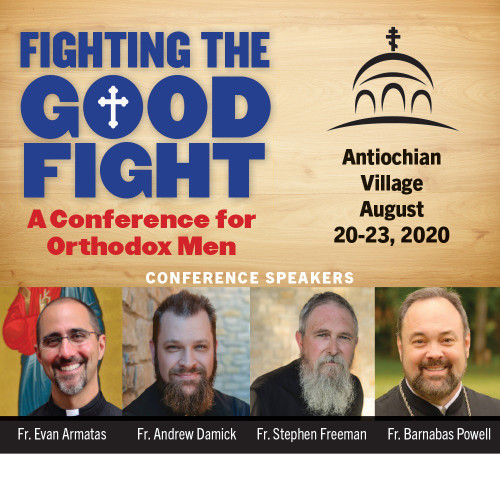 Fighting the Good Fight: A Conference for Orthodox Men - Antiochian Village - Aug 20-23, 2020