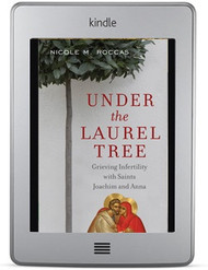Under the Laurel Tree: Grieving Infertility with Saints Joachim and Anna ebook by Nicole M. Roccas