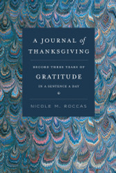 A Journal of Thanksgiving: Record Three Years of Gratitude in a Sentence a Day, compiled and edited by Nicole M. Roccas