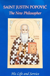 Saint Justin Popovic, The New Philosopher: His Life and Service by Daniel M. Rogich